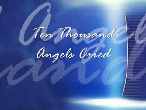 ten thousand angels cried