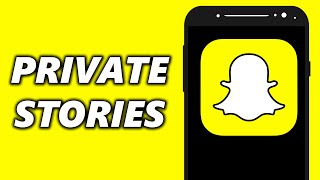 How To Create Private Stories on Snapchat (Android & IOS)