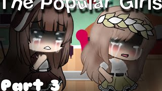 The Popular Girls ~|~ Part 3!! (final) ~|~ Gacha Life (wAtCh pArt 2 first-)