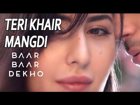Teri Khair Mangdi - Baar Baar Dekho Full...