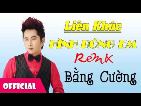LK Hình Bóng Em Remix - Bằng Cường [Official Audio]