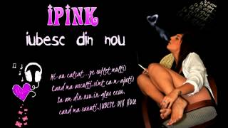 Repeat youtube video iPink - Iubesc din Nou