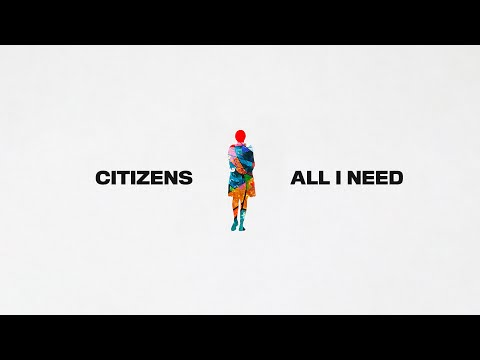 All I Need - Citizens (Official Lyric Video)