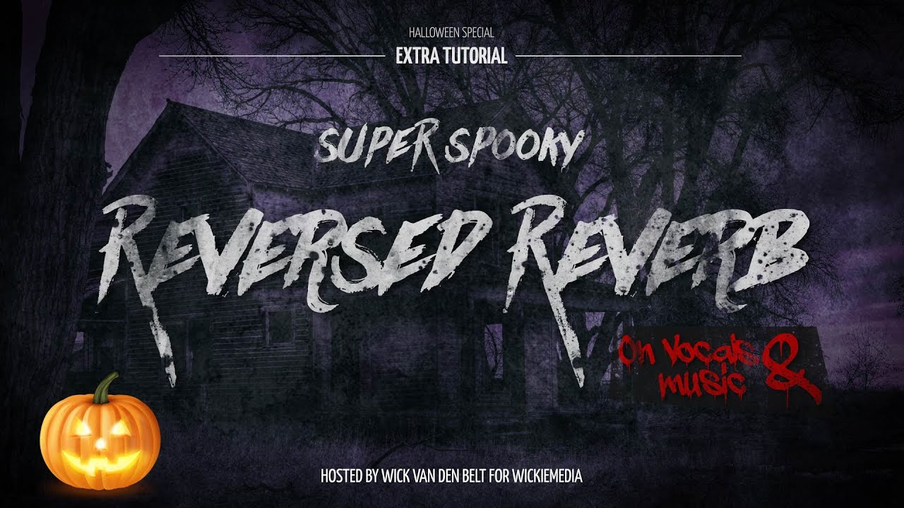 scary reversed reverb effects halloween special extra