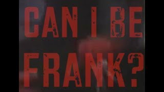 CAN I BE FRANK?   Episode 1
