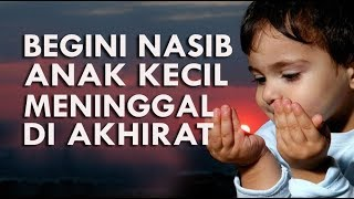 Keadaan Anak Kecil Yang Meninggal Dunia di Akhirat  #CintaIslamChannel