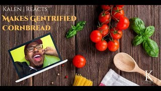 "Episode 1: ""Kalen Reacts"" Makes Gentrified Cornbread!!!"