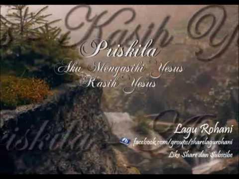 Aku Mengasihi Yesus (Kasih Yesus) - Priskila