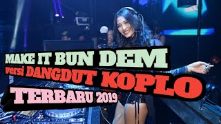 Download Dj MAKE IT BUN DEM VERSI DANGDUT KOPLO TERBARU