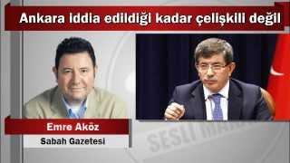 Emre Aköz : Ankara iddia edildiği kadar çelişkili değil