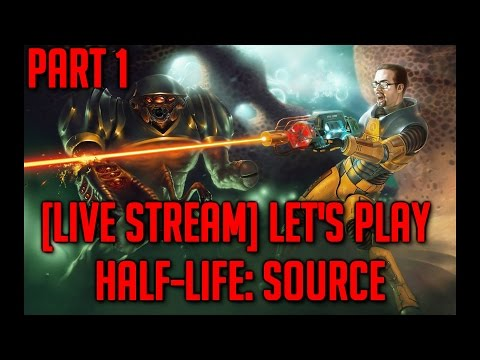 [Live Stream] Let's Play Half-Life: Source - Part 1