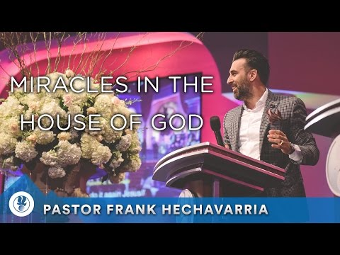 Miracles in the House of God - Pastor Frank Hechavarria