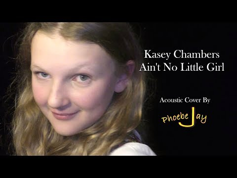 Kasey Chambers Ain't No Little Girl (Phoebe Jay Acoustic Cover)