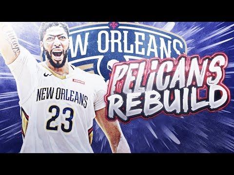 REBUILDING THE NEW ORLEANS PELICANS! NBA 2K19