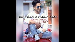 Horn Blow 2 (Funny Song) | Hardy Sandhu Ft. Happy | Punjabi New Song July 2017 | ~ Harjot Garcha