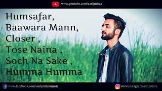 Humsafar | Baawara Mann | Closer | Tose Naina | Soch Na Sake | Humma | Aarij Mirza | Mashup Cover