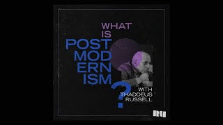 What is Postmodernism? with Thaddeus Russell (Part 1)