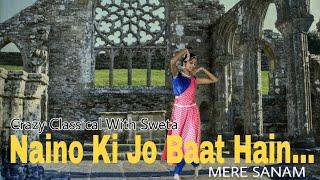 Naino ki jo baat New version Dance | Mere Sanam | Crazy Classical With Sweta |
