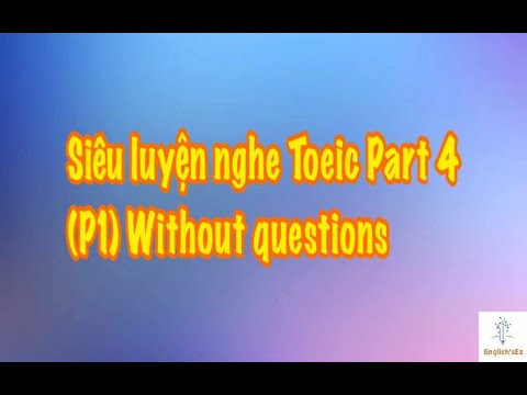 Siêu luyện nghe Toeic part 4 (P1) Without questions