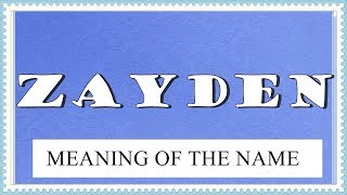 BABY NAME ZAYDEN- MEANING, FUN FACTS, HOROSCOPE