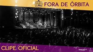 Fora de Órbita (Clipe Oficial do DVD)   Grupo do Bola OFICIAL