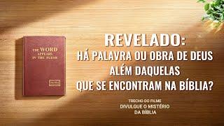 """Filme evangélico """"Divulgue o mistério da bíblia"""" Trecho 1 – Revelado: Há palavra ou obra de Deus além daquelas que se encontram na Bíblia?"""