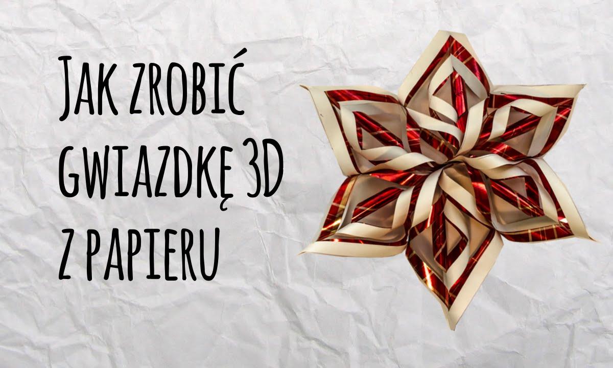 Jak Zrobić Gwiazdę 3d Z Papieru Na Boże Narodzenie Ozdoby świąteczne