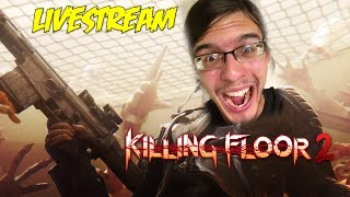 【7/9 Livestream】First Time Playing Killing Floor 2 & Custom Maps