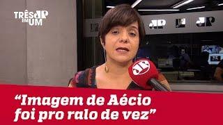 """Vera Magalhães: """"Imagem pública de Aécio Neves foi para o ralo de vez"""""""
