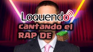 LOQUENDO CANTANDO EL RAP DE MAINCRA
