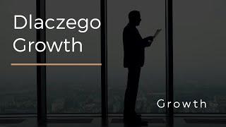 Dlaczego Growth?