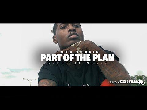 MYN Yungin - Part Of The Plan  [Shot By Jizzle Films]