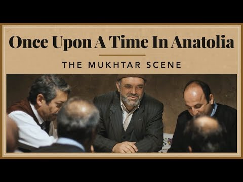 Once Upon A Time in Anatolia - The Mukhtar Scene