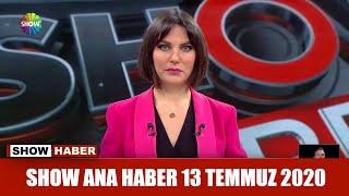 Show Ana Haber 13 Temmuz 2020