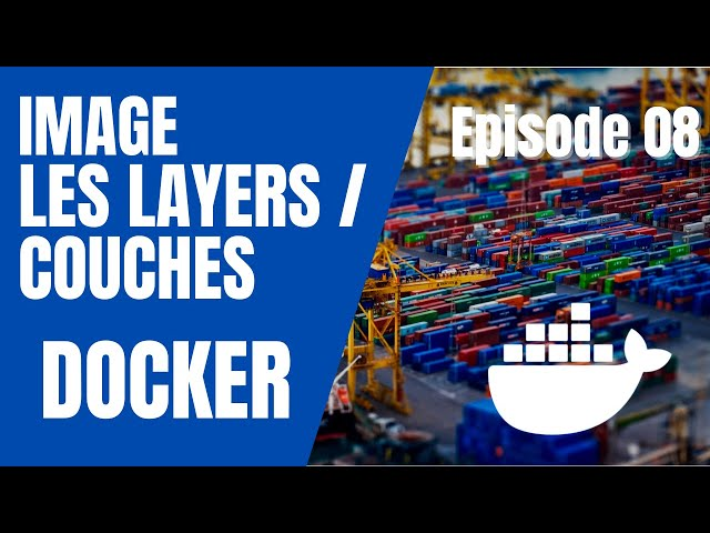 DOCKER - 8. COMPRENDRE LES LAYERS / COUCHES