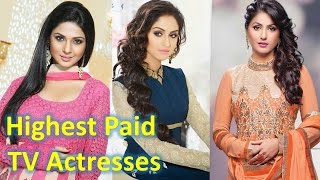 Top 10 Highest paid TV actresses