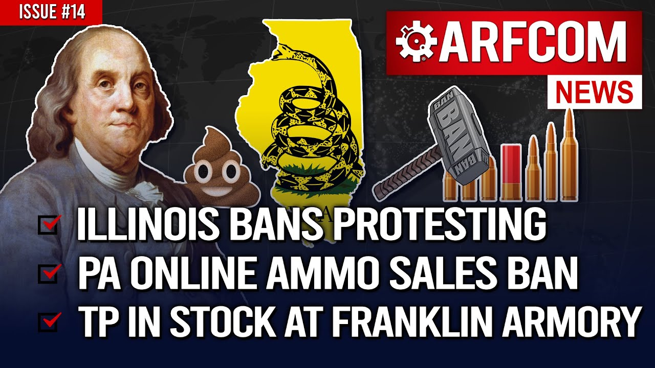 [ARFCOM News] IL Bans Protesting + PA Online Ammo Sales Ban + TP In Stock At Franklin Armory