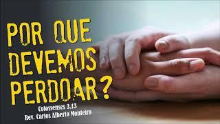 """""""Por que devemos perdoar?"""" - Rev. Carlos Alberto Monteiro - 22/09/2019, 18h30."""