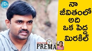 That's the Biggest Miracle In My Life - Maruthi || Dialogue With Prema