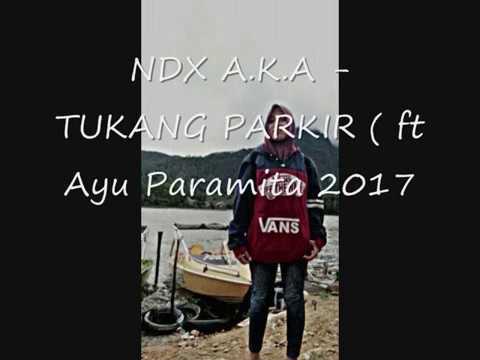 NDX A.K.A - TUKANG PARKIR ( ft. Ayu Paramita ) TERBARU 2017