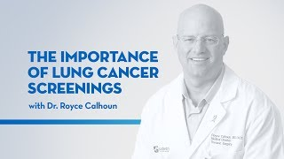 Lung Cancer Screenings — featuring Royce Calhoun, MD