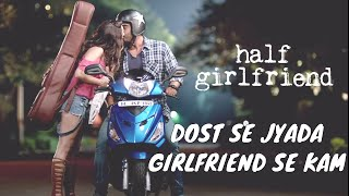 DOST se zyada, GIRLFRIEND se kam | Arjun Kapoor | Shraddha Kapoor | Half Girlfriend