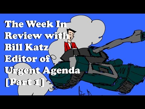 The Week in Review with Bill Katz, Editor of Urgent Agenda [Part 1]