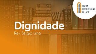 Dignidade - Rev. Sérgio Lima