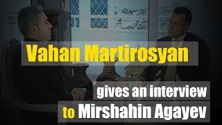 Vahan Martirosyan gives an interview to Mirshain Agayev (2015)