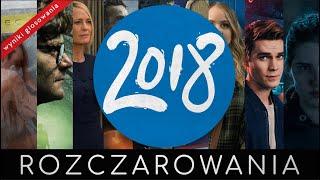TOP 10 SERIALOWYCH ROZCZAROWAŃ 2018 | WYNIKI WASZEGO GŁOSOWANIA, cz.2