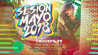 Sesión Mayo 2018 🔥 (Los Mejores Temazos del Momento) Dance Comercial & House [Mixed by CMochonsuny]