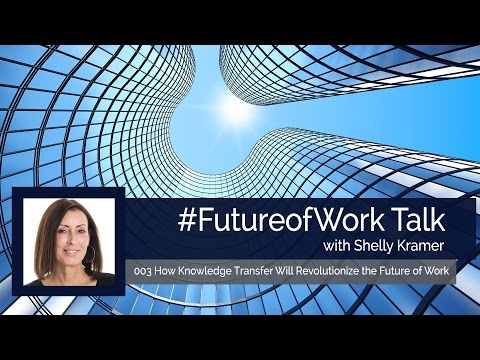 How Knowledge Transfer Positions Businesses for Success #FutureofWork #FOW 003