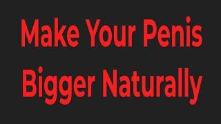 How To Make My Penis Bigger