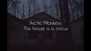 This house is a circus // arctic monkeys lyrics